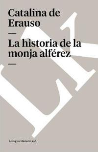La Historia De La Monja Alferez / The History of the Second Lieutenant Nun