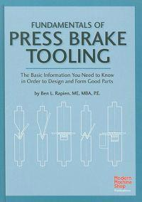 Fundamentals of Press Brake Tooling: The Basic Information You Need to Know in Order to Design and Form Good Parts