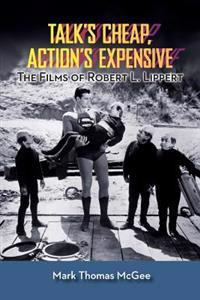 Talk's Cheap, Action's Expensive - The Films of Robert L. Lippert