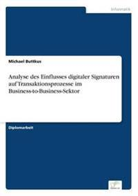 Analyse Des Einflusses Digitaler Signaturen Auf Transaktionsprozesse Im Business-To-Business-Sektor