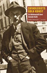Svindleriets ädla konst : en idébiografi över Joseph Roth
