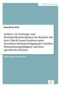 Analyse Von Leistungs- Und Personlichkeitsstrukturen Bei Kindern Mit Dem Ullrich-Turner-Syndrom Unter Besonderer Berucksichtigung Der Visuellen Wahrnehmungsfahigkeit Und Ihrer Spezifischen Defizite