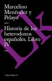 Historia De Los Heterodoxos Espanoles Iv/history of the Spanish Heterodox IV
