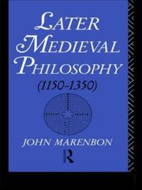 Later Medieval Philosophy, 1150-1350