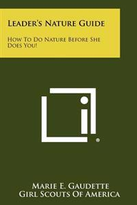 Leader's Nature Guide: How to Do Nature Before She Does You!