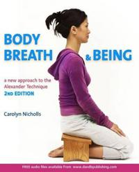Body, Breath and Being: A New Guide to the Alexander Technique