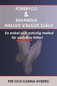 Förebygg och behandla Hallux Valgus själv : en enkel och naturlig metod för smärtfria fötter