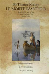 Le Morte D' Arthur: King Arthur and of His Noble Knights of the Round Table