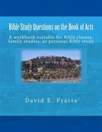 Bible Study Questions on the Book of Acts: A Workbook Suitable for Bible Classes, Family Studies, or Personal Bible Study