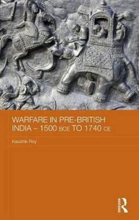 Warfare in Pre-British India, 1500 BCE to 1740 CE