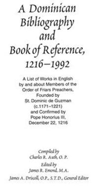 A Dominican Bibliography and Book of Reference, 1216-1992: A List of Works in English by and about Members of the Order of Friars Preachers- Founded b