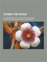 'Down the Road'; Or, Reminiscences of a Gentleman Coachman