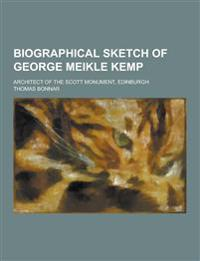 Biographical Sketch of George Meikle Kemp; Architect of the Scott Monument, Edinburgh