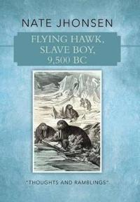 Flying Hawk, Slave Boy, 9,500 Bc