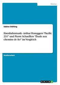 "Eisenbahnmusik - Arthur Honeggers ""Pacific 231"" Und Pierre Schaeffers ""Etude Aux Chemins de Fer"" Im Vergleich"