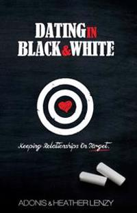 Dating in Black & White: Keeping Relationships on Target