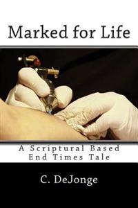 Marked for Life: A Scriptural End Times Tale
