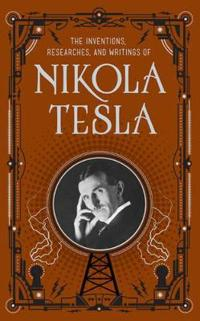 Inventions, researches and writings of nikola tesla (barnes & noble collect