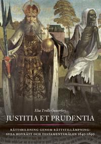 Justitia et prudentia : rättsbildning genom rättstillämpning - Svea hovrätt och testamentsmålen 1640-1690