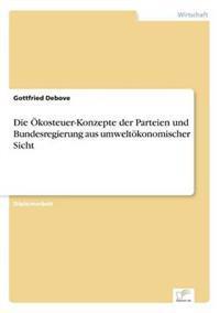 Die Okosteuer-Konzepte Der Parteien Und Bundesregierung Aus Umweltokonomischer Sicht