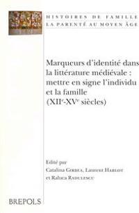 Marqueurs D'Identite Dans La Litterature Medievale: Mettre En Signe L'Individu Et La Famille (Xiie-Xve Siecles): Actes Du Colloque Tenu a Poitiers Les