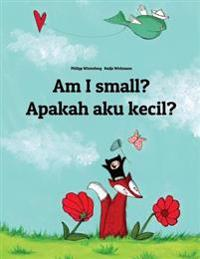 Am I Small? Apakah Saya Kecil?: Children's Picture Book English-Indonesian (Bilingual Edition)
