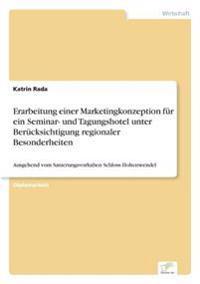 Erarbeitung Einer Marketingkonzeption Fur Ein Seminar- Und Tagungshotel Unter Berucksichtigung Regionaler Besonderheiten