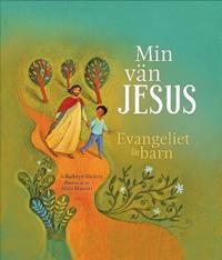 Min vän Jesus : evangeliet för barn