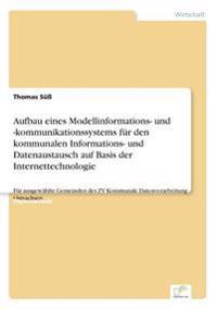 Aufbau Eines Modellinformations- Und -Kommunikationssystems Fur Den Kommunalen Informations- Und Datenaustausch Auf Basis Der Internettechnologie