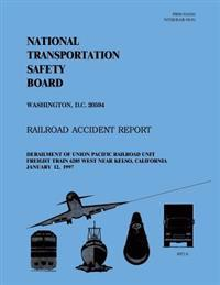 Railroad Accident Report: Derailment of Union Pacific Railroad Unit Freight Train 6205 West Near Kelso, California January 12, 1997
