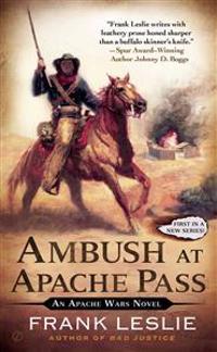 Ambush at Apache Pass: An Apache Wars Novel