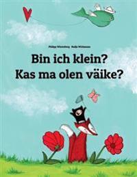 Bin Ich Klein? Kas Ma Olen Vaike?: Kinderbuch Deutsch-Estnisch (Zweisprachig/Bilingual)
