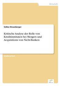 Kritische Analyse Der Rolle Von Kreditinstituten Bei Mergers Und Acquisitions Von Nicht-Banken