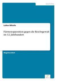 Furstenopposition Gegen Die Reichsgewalt Im 12. Jahrhundert