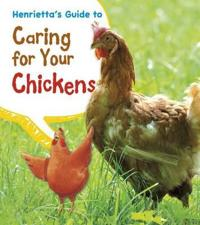 Henriettas guide to caring for your chickens