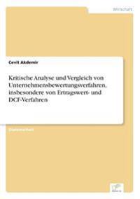 Kritische Analyse Und Vergleich Von Unternehmensbewertungsverfahren, Insbesondere Von Ertragswert- Und Dcf-Verfahren