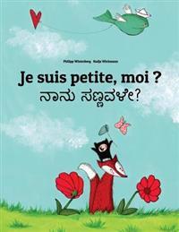 Je Suis Petite, Moi ? Nanu Sannavale?: Un Livre D'Images Pour Les Enfants (Edition Bilingue Francais-Kannada)