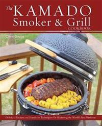 The Kamado Smoker & Grill Cookbook