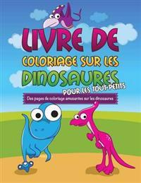 Livre de Coloriage Sur Les Dinosaurs Pour Les Tout-Petits Des Pages de Coloriage Amusantes Sur Les Dinosaures