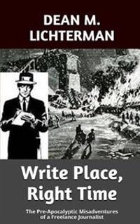 Write Place, Right Time: The Pre-Apocalyptic Misadventure of a Freelance Journalist