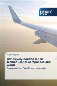 Adhesively-Bonded Repair Techniques for Composites and Wood