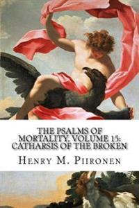 The Psalms of Mortality, Volume 15: Catharsis of the Broken