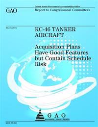 Kc-46 Tanker Aircraft: Acquisition Plans Have Good Features But Contain Schedule Risk