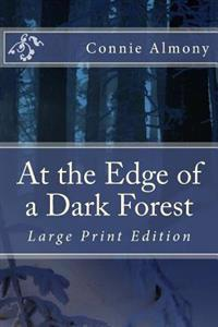 At the Edge of a Dark Forest--Large Print Edition