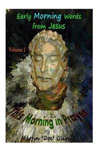 This Morning in Prayer: Early Morning Words from Jesus Christ. Vol 1