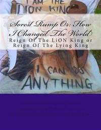 Sorest Rump or: How I Changed the World: The Reign of the Lion King or He Was the Lying King?