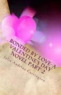 Bonded by Love--A Valentine's Day Novel Part 2