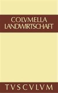 Lucius Iunius Moderatus Columella: Zw�lf B�cher �ber Landwirtschaft - Buch Eines Unbekannten �ber Baumz�chtung.. Band III