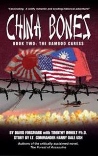 China Bones Book 2 - The Bamboo Caress: Based on a Story by Lt. Commander Harry Dale, USN