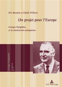 Un Projet Pour l'Europe: Georges Pompidou Et La Construction Européenne